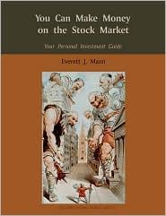 You Can Make Money On The Stock Market - Everett J. Mann