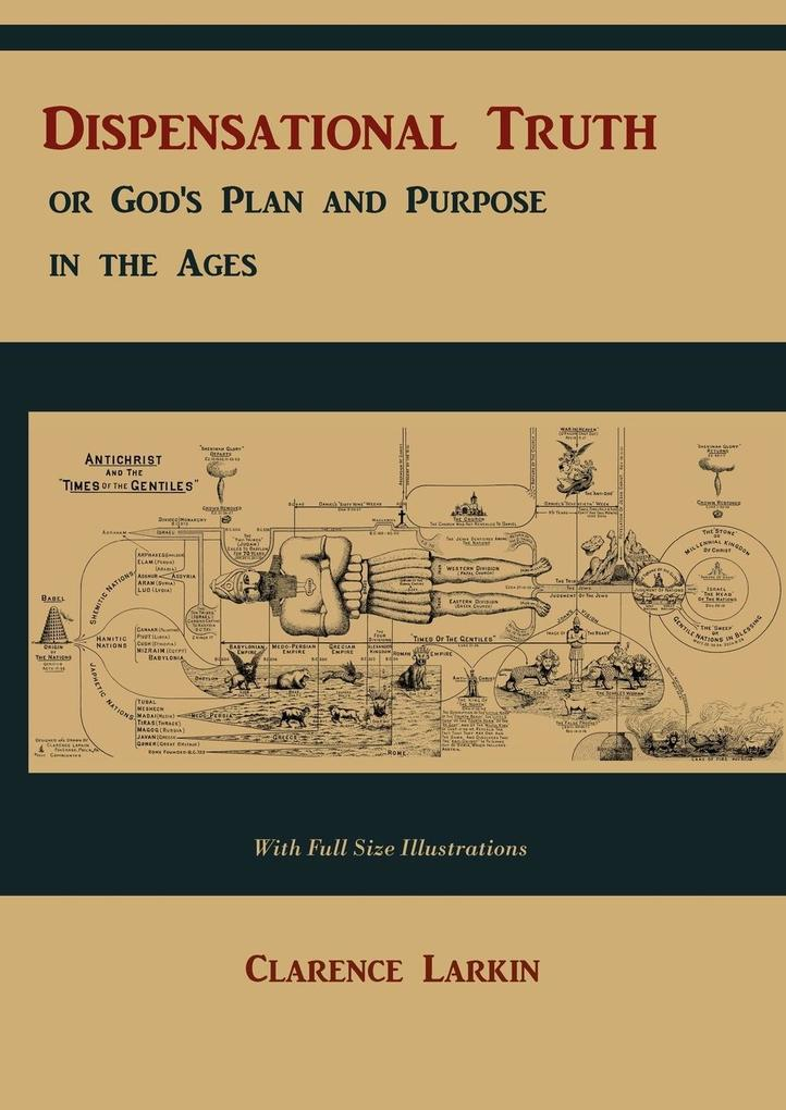 Dispensational Truth [with Full Size Illustrations], or God´s Plan and Purpose in the Ages als Buch von Clarence Larkin - Martino Fine Books
