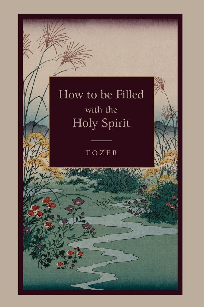 How to Be Filled with the Holy Spirit als Buch von A. Z. Tozer - Martino Fine Books
