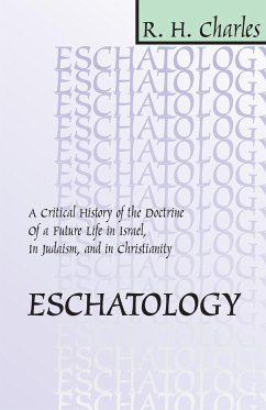 Eschatology: A Critical History of the Doctrine of a Future Life in Israel, in Judaism and in Christianity - Charles, Robert Henry