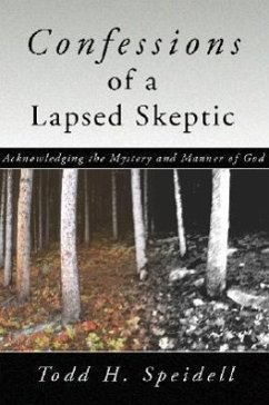Confessions of a Lapsed Skeptic: Acknowledging the Mystery and Manner of God - Speidell, Todd H.