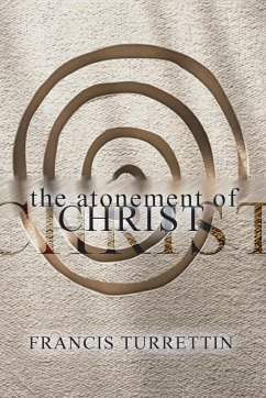 The Atonement of Christ - Turrettin, Francis