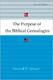 The Purpose of the Biblical Genealogies with Special Reference to the Setting of the Genealogies of Jesus - Marshall D. Johnson