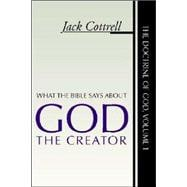 What the Bible Says about God the Creator - Cottrell, Jack