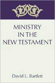 Ministry in the New Testament - David Bartlett