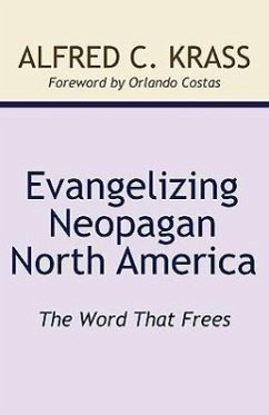 Evangelizing Neopagan North America - Krass, Alfred C.