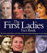 The First Ladies Fact Book: The Childhoods, Courtships, Marriages, Campaigns, Accomplishments, and Legacies of Every First Lady from Martha Washin