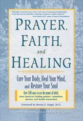 Prayer, Faith, and Healing: Cure Your Body, Heal Your Mind, and Restore Your Soul - Caine, Kenneth Winston / Caine, K. Winston / Kaufman, Brian Paul