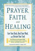 Prayer, Faith, and Healing: Cure Your Body, Heal Your Mind, and Restore Your Soul