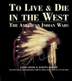 To Live and Die in the West: The American Indian Wars - Hook, Jason Pegler, Martin