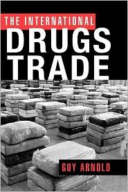 The International Drugs Trade - Guy Arnold, Arnold Arnold