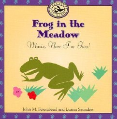 Frog in the Meadow: Music, Now Im Two! [With Lyric Booklet] - Feierabend, John M. Saunders, Luann Saunders, Luann