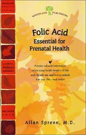 Folic Acid: The Essential B Vitamin That Prevents Birth Defects and Promotes Optimal Health - Spreen, Allan N.