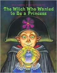 The Witch Who Wanted to Be a Princess - Lois G. Grambling, Judy Love (Illustrator)
