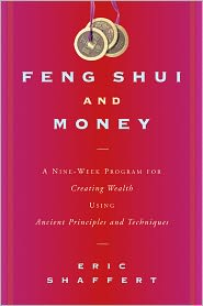 Feng Shui and Money: A Nine-Week Program for Creating Wealth Using Ancient Principles and Techniques - Eric Shaffert