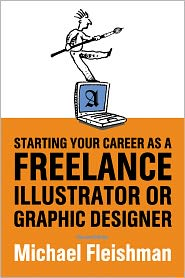 Starting Your Career as a Freelance Illustrator or Graphic Designer: Revised Edition - Michael Fleishman