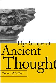The Shape of Ancient Thought: Comparative Studies in Greek and Indian Philosophies - Thomas McEvilley