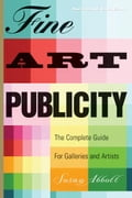 Fine Art Publicity: The Complete Guide for Galleries and Artists - Susan Abbott