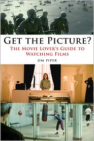 Get the Picture?: The Movie Lover's Guide to Watching Films, Second Edition - Jim Piper