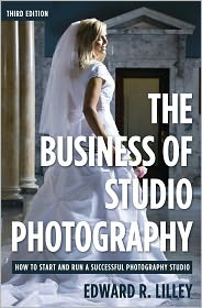 The Business of Studio Photography: How to Start and Run a Successful Photography Studio - Edward R. Lilley