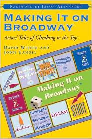 Making It on Broadway: Actors' Tales of Climbing to the Top - David Wienir, Jason Alexander, Jodie Langel