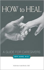 How to Heal: A Guide for Caregivers - Jeff Kane