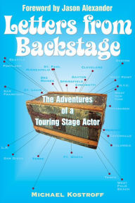 Letters from Backstage: The Adventures of a Touring Stage Actor - Michael Kostroff