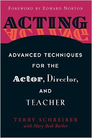 Acting: Advanced Techniques for the Actor, Director, and Teacher - Terry Schreiber, Edward Norton, Mary Beth Barber