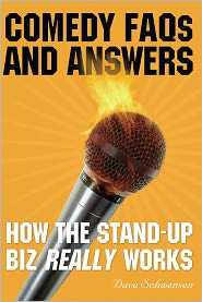 Comedy FAQs and Answers: How the Stand-up Biz Really Works - Dave Schwensen
