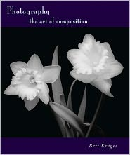 Photography: The Art of Composition - Bert Krages