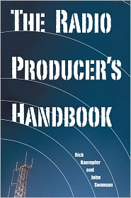 The Radio Producer's Handbook - Rick Kaempfer, John Swanson