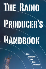 The Radio Producer's Handbook - Rick Kaempfer