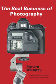 The Real Business of Photography - Richard Weisgrau