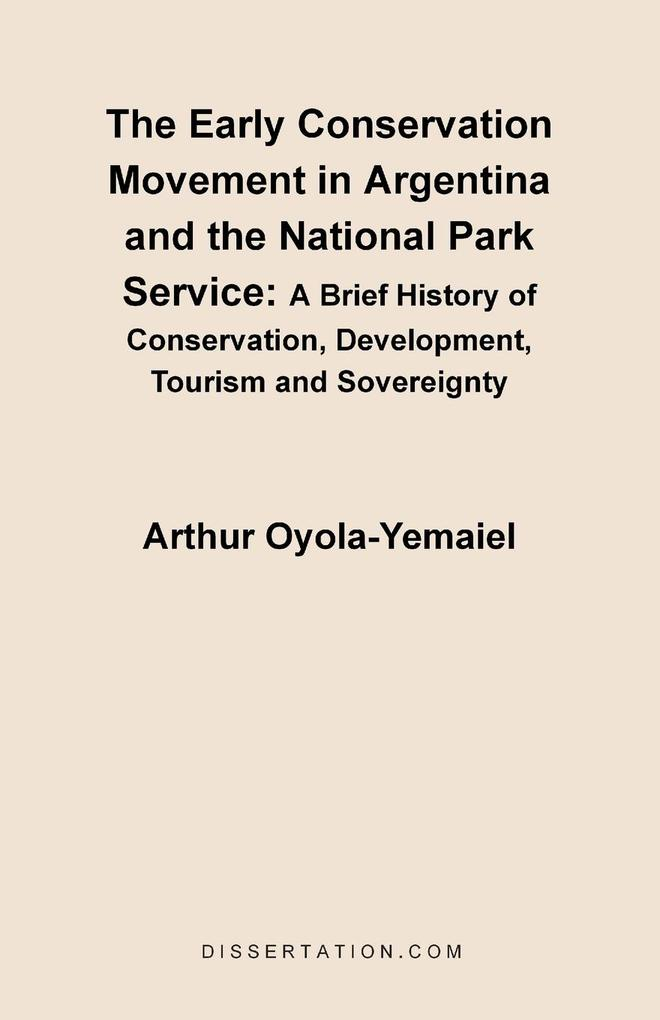The Early Conservation Movement in Argentina and the National Park Service als Taschenbuch von Arthur Oyola-Yemaiel