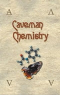 Caveman Chemistry: 28 Projects, from the Creation of Fire to the Production of Plastics - Dunn, Kevin