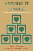 Keeping It Simple: Helping Alcoholics Achieve Sobriety (2nd Edition)