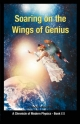 Soaring on the Wings of Genius: A Chronicle of Modern Physics, Book III