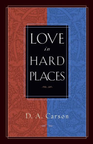 Love in Hard Places - D. A. Carson