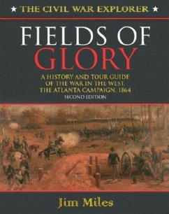 Fields of Glory: A History and Tour Guide of the War in the West, the Atlanta Campaign, 1864 Second Edition - Miles, Jim