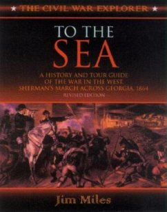 To the Sea: A History and Tour Guide of the War in the West, Sherman's March Across Georgia and Through the Carolinas, 1864-1865 - Miles, Jim