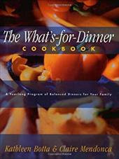 What's-For-Dinner Cookbook: A Year-Long Program of Balanced Dinners for Your Family - Botta, Kathleen / Mendonca, Claire