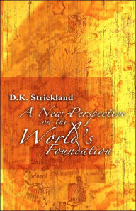 New Perspective of the World's Foundation - D. K. Strickland