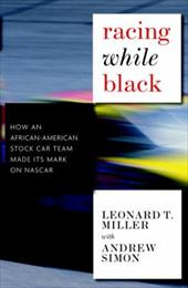 Racing While Black: How an African-American Stock-Car Team Made Its Mark on NASCAR - Miller, Leonard T. / Simon, Andrew