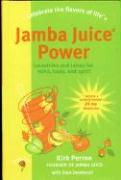 Jamba Juice Power: Smoothies and Juices for Mind, Body, and Spirit