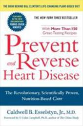 Prevent and Reverse Heart Disease: The Revolutionary, Scientifically Proven, Nutrition-Based Cure - Esselstyn, Caldwell B., Jr.