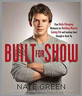 Built for Show: Four Body-Changing Workouts for Building Muscle, Losing Fat, Andlooking Good Enough to Hook Up - Green, Nate