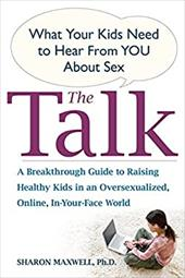 The Talk: What Your Kids Need to Hear from You about Sex - Maxwell, Sharon