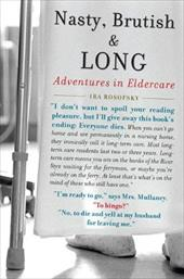 Nasty, Brutish, and Long: Adventures in Eldercare - Rosofsky, Ira