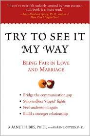 Try to See It My Way: Being Fair in Love and Marriage - Karen Hibbs, Ph.D., Karen Getzen Karen J.