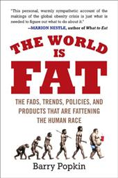 The World Is Fat: The Fads, Trends, Policies, and Products That Are Fattening the Human Race - Popkin, Barry